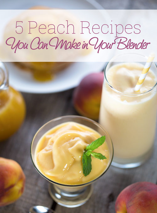 5 Peach Recipes You Can Make In Your Blender